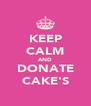 KEEP CALM AND DONATE CAKE'S - Personalised Poster A4 size