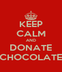KEEP CALM AND DONATE CHOCOLATE - Personalised Poster A4 size