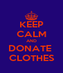 KEEP CALM AND DONATE  CLOTHES - Personalised Poster A4 size