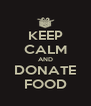KEEP CALM AND DONATE FOOD - Personalised Poster A4 size