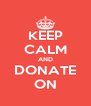 KEEP CALM AND DONATE ON - Personalised Poster A4 size