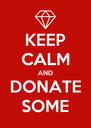 KEEP CALM AND DONATE SOME - Personalised Poster A4 size