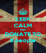 KEEP CALM AND DONATE TO 5 people - Personalised Poster A4 size