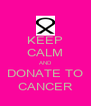 KEEP CALM AND DONATE TO CANCER - Personalised Poster A4 size
