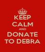 KEEP CALM AND DONATE TO DEBRA - Personalised Poster A4 size