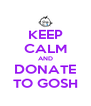 KEEP CALM AND DONATE TO GOSH - Personalised Poster A4 size