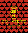 KEEP CALM AND DONATE TO Macmillan - Personalised Poster A4 size
