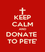 KEEP CALM AND DONATE  TO PETE' - Personalised Poster A4 size