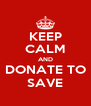 KEEP CALM AND DONATE TO SAVE - Personalised Poster A4 size