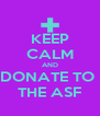 KEEP CALM AND DONATE TO  THE ASF - Personalised Poster A4 size