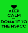 KEEP CALM AND DONATE TO THE NSPCC - Personalised Poster A4 size