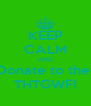 KEEP CALM AND Donate to the  THTGWF! - Personalised Poster A4 size