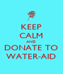 KEEP CALM AND DONATE TO WATER-AID - Personalised Poster A4 size