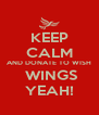 KEEP CALM AND DONATE TO WISH  WINGS YEAH! - Personalised Poster A4 size
