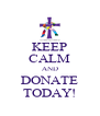 KEEP CALM AND DONATE TODAY! - Personalised Poster A4 size