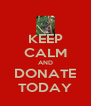KEEP CALM AND DONATE TODAY - Personalised Poster A4 size