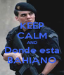 KEEP CALM AND Donde esta BAHIANO - Personalised Poster A4 size