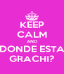 KEEP CALM AND DONDE ESTA GRACHI? - Personalised Poster A4 size