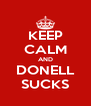 KEEP CALM AND DONELL SUCKS - Personalised Poster A4 size