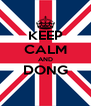 KEEP CALM AND DONG  - Personalised Poster A4 size
