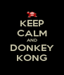 KEEP CALM AND DONKEY KONG - Personalised Poster A4 size