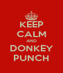 KEEP CALM AND DONKEY PUNCH - Personalised Poster A4 size