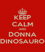 KEEP CALM AND DONNA DINOSAURO - Personalised Poster A4 size