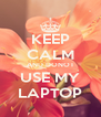 KEEP CALM AND DONOT USE MY LAPTOP - Personalised Poster A4 size