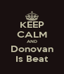 KEEP CALM AND Donovan Is Beat - Personalised Poster A4 size