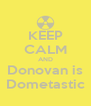 KEEP CALM AND Donovan is Dometastic - Personalised Poster A4 size