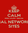 KEEP CALM AND DONT ABUSE SOCIAL NETWORKING SITES - Personalised Poster A4 size