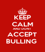 KEEP CALM AND DONT  ACCEPT BULLING  - Personalised Poster A4 size
