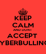 KEEP CALM AND DONT  ACCEPT  CYBERBULLING  - Personalised Poster A4 size