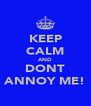 KEEP CALM AND DONT ANNOY ME! - Personalised Poster A4 size