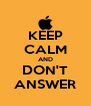 KEEP CALM AND DON'T ANSWER - Personalised Poster A4 size