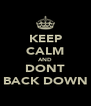 KEEP CALM AND DONT BACK DOWN - Personalised Poster A4 size