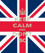 KEEP CALM AND DONT BC - Personalised Poster A4 size