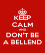 KEEP CALM AND DON'T BE A BELLEND - Personalised Poster A4 size