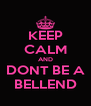KEEP CALM AND DONT BE A BELLEND - Personalised Poster A4 size