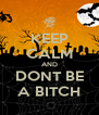 KEEP CALM AND DONT BE A BITCH - Personalised Poster A4 size