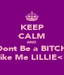 KEEP CALM AND Dont Be a BITCH Like Me LILLIE<3 - Personalised Poster A4 size