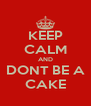 KEEP CALM AND DONT BE A CAKE - Personalised Poster A4 size