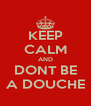 KEEP CALM AND DONT BE A DOUCHE - Personalised Poster A4 size