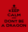 KEEP CALM AND DONT BE A DRAGON - Personalised Poster A4 size