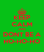 KEEP CALM AND DONT BE A HO-HO-HO - Personalised Poster A4 size