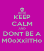 KEEP CALM AND DONT BE A M0oXxiITHo - Personalised Poster A4 size