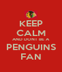 KEEP CALM AND DONT BE A PENGUINS FAN - Personalised Poster A4 size