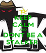 KEEP CALM AND DONT BE A STALKER  - Personalised Poster A4 size