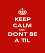 KEEP CALM AND DONT BE A TIL - Personalised Poster A4 size