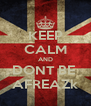 KEEP CALM AND DONT BE  AFREAZk - Personalised Poster A4 size